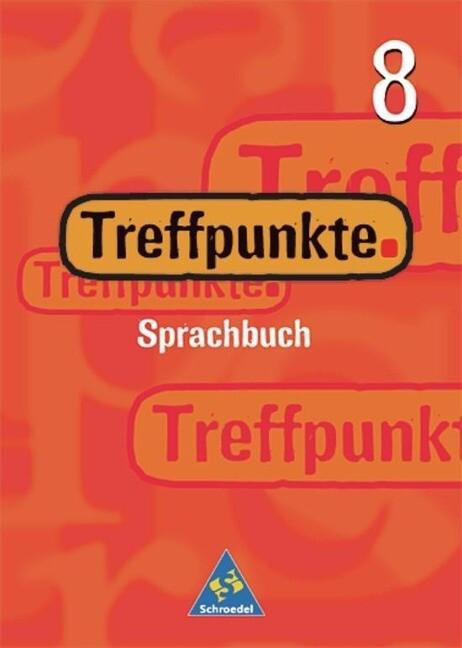 Treffpunkte Sprachbuch 8. Schülerbuch. Berlin, Bremen, Hamburg, Hessen, Niedersachsen, Nordrhein-Westfalen, Rheinland-Pfalz, Schleswig-Holstein als Buch