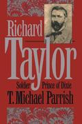 Richard Taylor: Soldier Prince of Dixie
