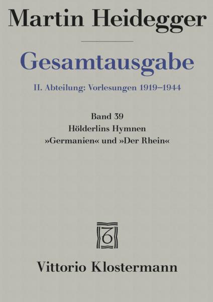 Gesamtausgabe Abt. 2 Vorlesungen Bd. 39. Hölderlins Hymnen ' Germanien' und 'Der Rhein' als Buch