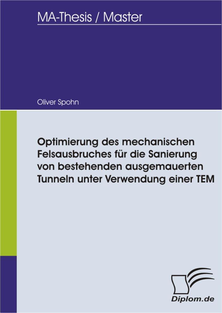 Optimierung des mechanischen Felsausbruches für die Sanierung von bestehenden ausgemauerten Tunneln unter Verwendung einer TEM als eBook pdf