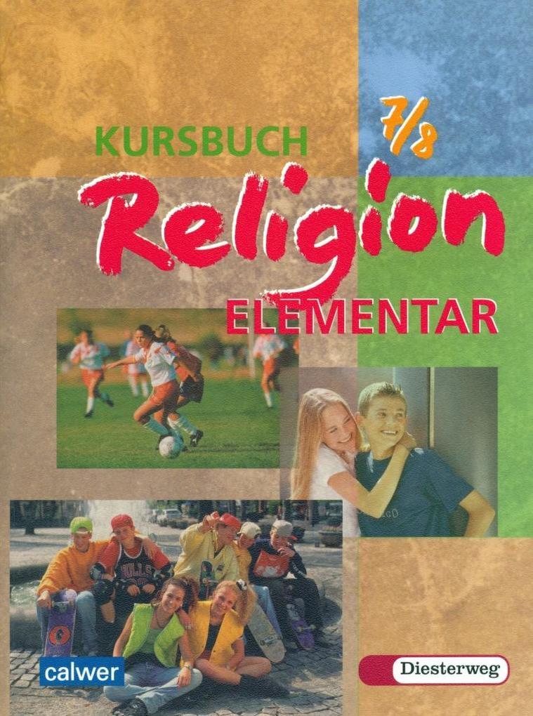 Kursbuch Religion Elementar 7/8. Schülerbuch. Für alle Länder außer Bayern und Saarland als Buch
