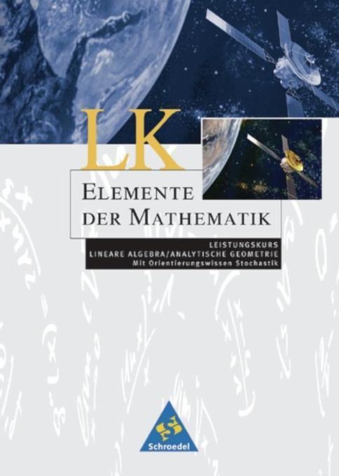 Elemente der Mathematik. Lineare Algebra / Analytische Geometrie Leistungskurs. Schülerband. Bremen, Hamburg, Hessen, Niedersachsen, Schleswig-Holstein als Buch