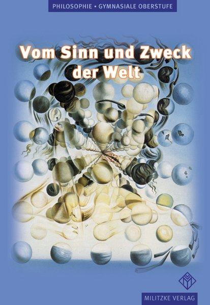 Vom Sinn und Zweck der Welt. Philosophie Lehrbuch. Berlin, Brandenburg, Mecklenburg-Vorpommern, Niedersachsen, Nordrhein-Westfalen, Sachsen-Anhalt, Thüringen als Buch