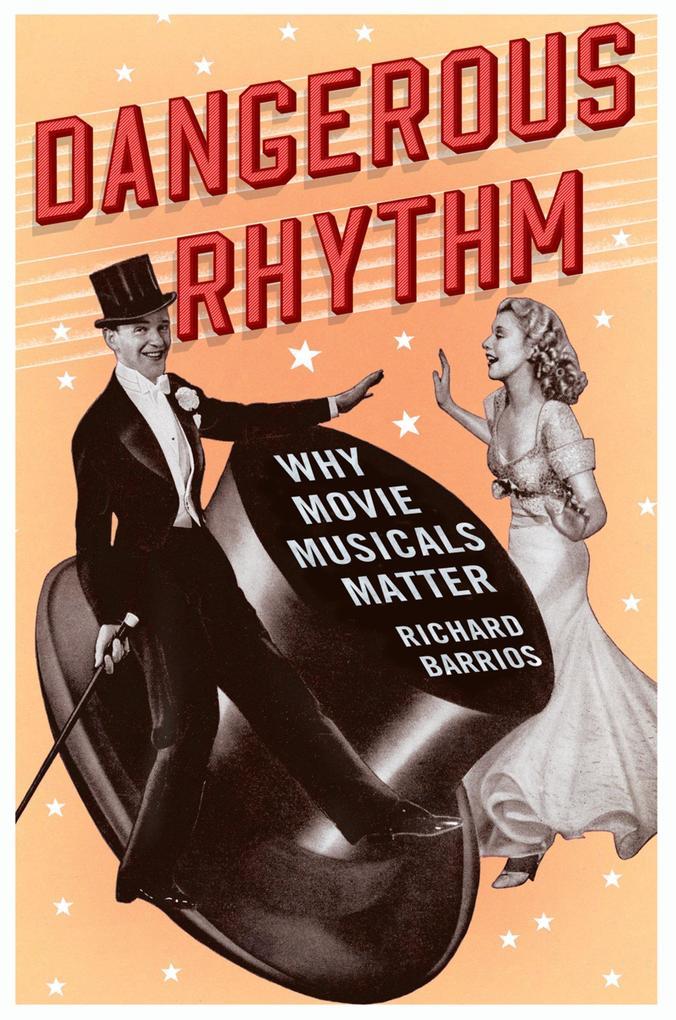 Dangerous Rhythm: Why Movie Musicals Matter als...