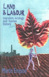 Land And Labour: Marxism, Ecology And Human His...