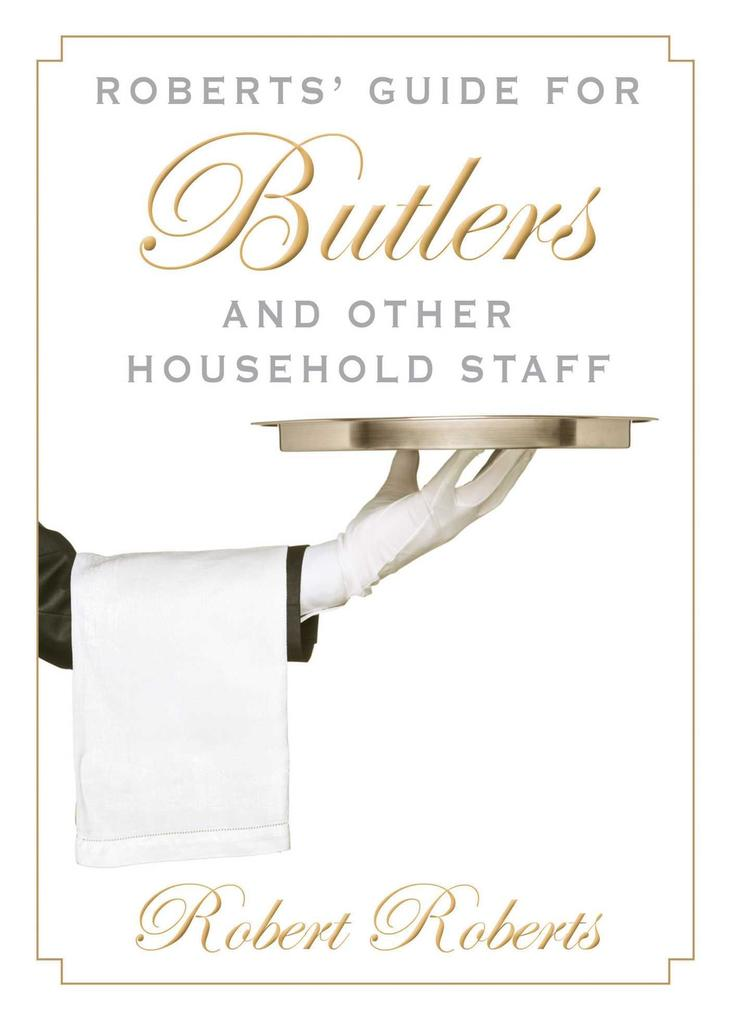 Roberts´ Guide for Butlers and Other Household ...