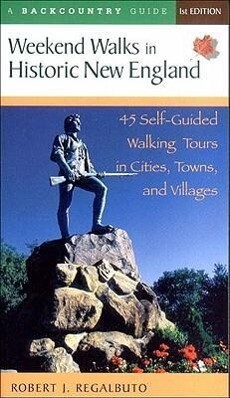 Weekend Walks in Historic New England: 45 Self-Guided Walking Tours in Cities, Towns, and Villages als Taschenbuch