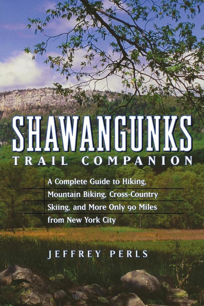 Shawangunks Trail Companion: A Complete Guide to Hiking, Mountain Biking, Cross-Country Skiing, and More Only 90 Miles from New York City als Taschenbuch