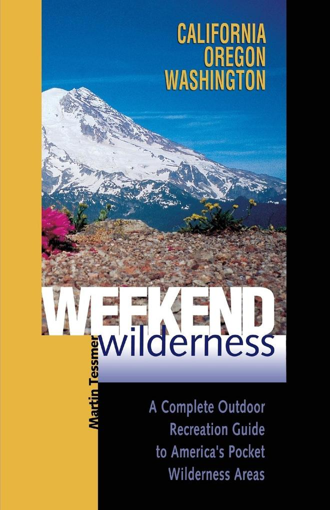 Weekend Wilderness: California, Oregon, Washington: A Complete Outdoor Recreation Guide to America's Pocket Wilderness Areas als Taschenbuch