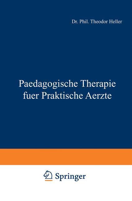 Paedagogische Therapie fuer Praktische Aerzte a...