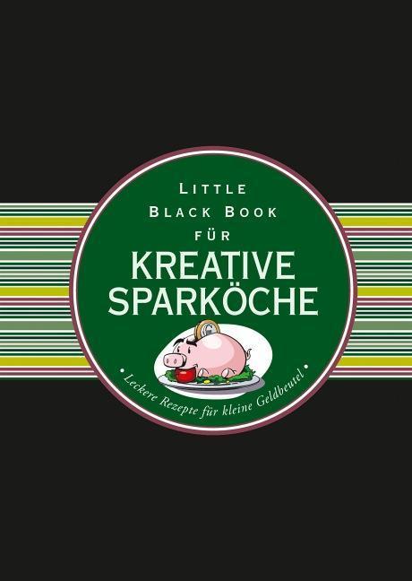 Das Little Black Book für kreative Sparköche al...