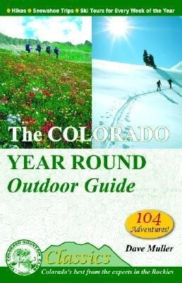 The Colorado Year Round Outdoor Guide: Hikes, Snowshoe Trips, Ski Tours for Every Week of the Year als Taschenbuch