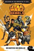 STAR WARS Rebels (zur TV-Serie) 01 - Der Aufstieg der Rebellen