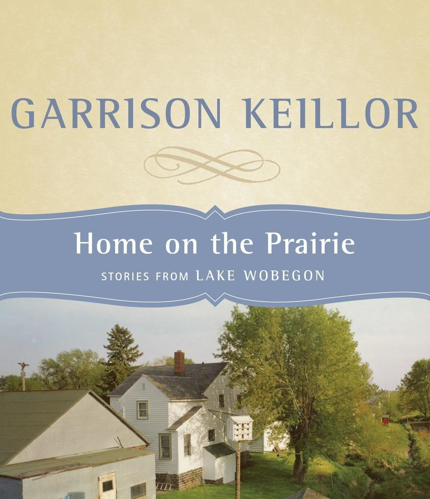 Home on the Prairie: Stories from Lake Wobegon als Hörbuch