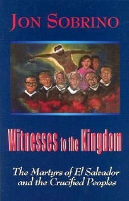 Witnesses to the Kingdom: The Martyrs of El Salvador and the Crucified Peoples als Taschenbuch