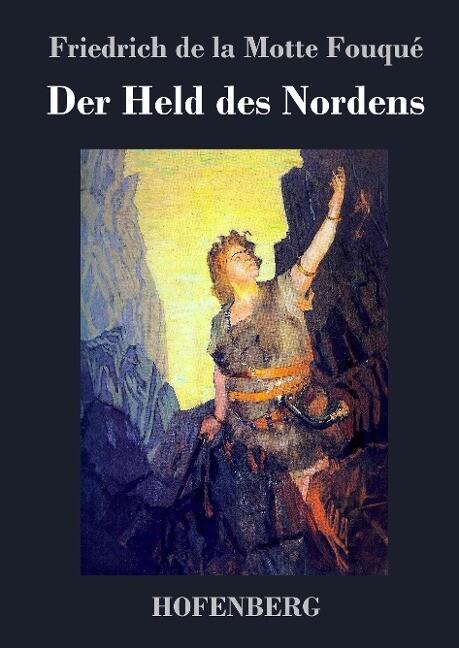 Der Held des Nordens als Buch von Friedrich de ...