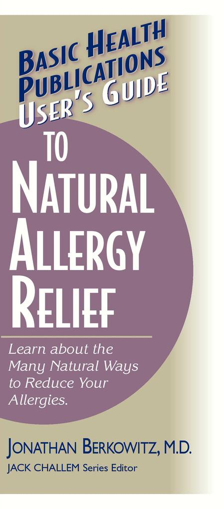 User's Guide to Natural Allergy Relief: Learn about the Many Natural Ways to Reduce Your Allergies als Taschenbuch