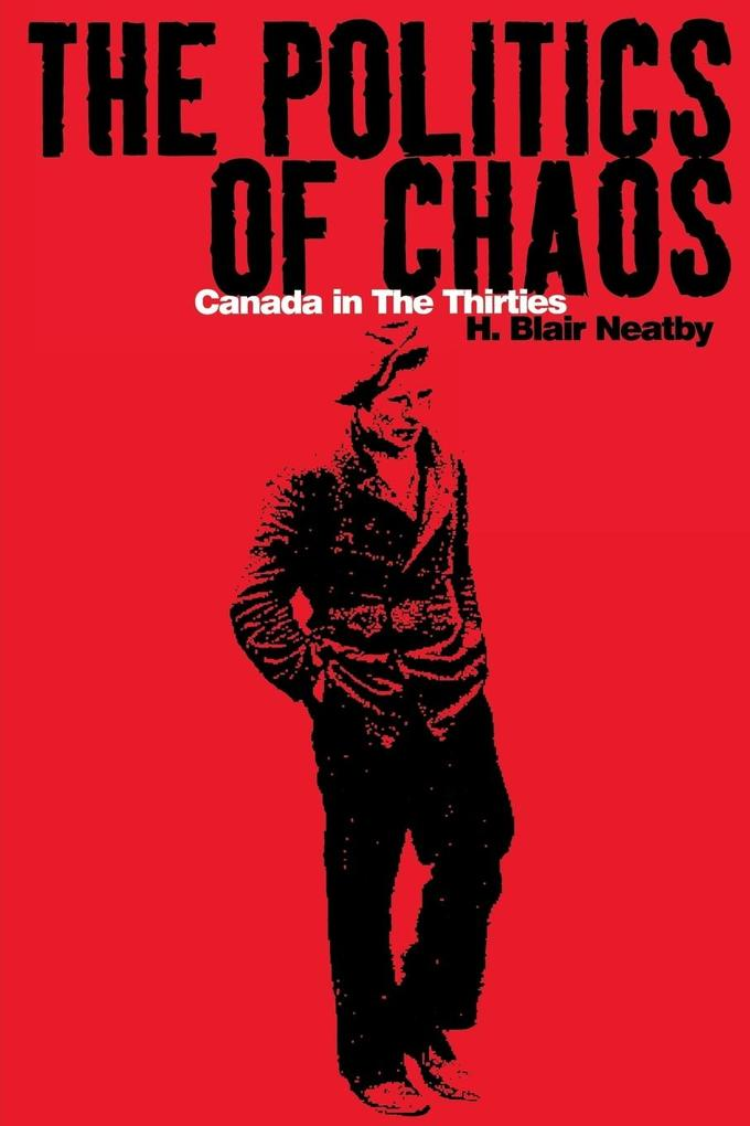 The Politics of Chaos: Canada in the Thirties als Taschenbuch