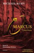 Marcus - Tribun Roms. Schicksal an Mosel und Rhein.