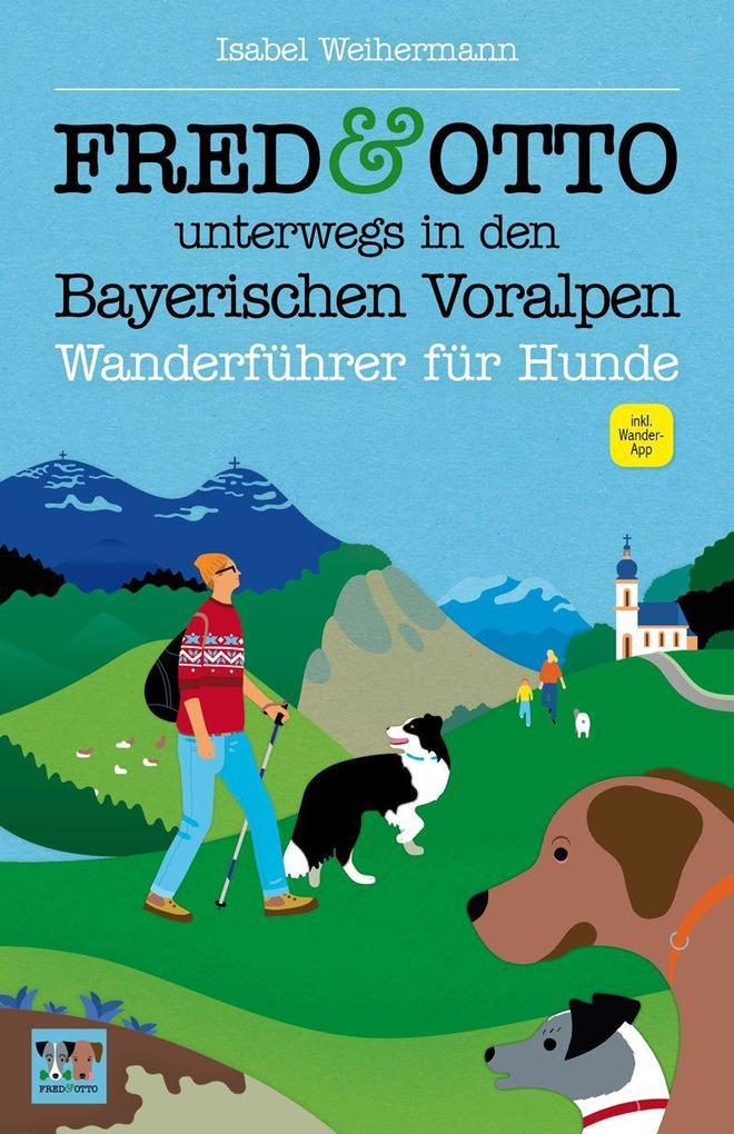 FRED & OTTO unterwegs in den Bayerischen Voralpen als Buch