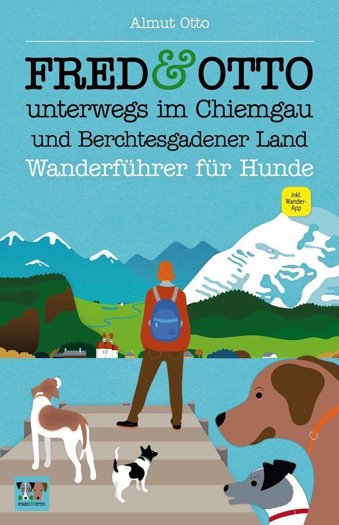 FRED & OTTO unterwegs im Chiemgau und Berchtesgadener Land als Buch