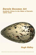 Darwin Becomes Art: Aesthetic Vision in the Wake of Darwin: 1870 1920