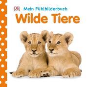 Mein Fühlbilderbuch. Wilde Tiere
