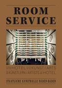 Room Service. Vom Hotel in der Kunst und Künstlern im Hotel. On the Hotel in the Arts and Artists in the Hotel