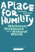 A Place for Humility: Whitman, Dickinson, and the Natural World