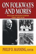On Folkways and Mores: William Graham Sumner Then and Now