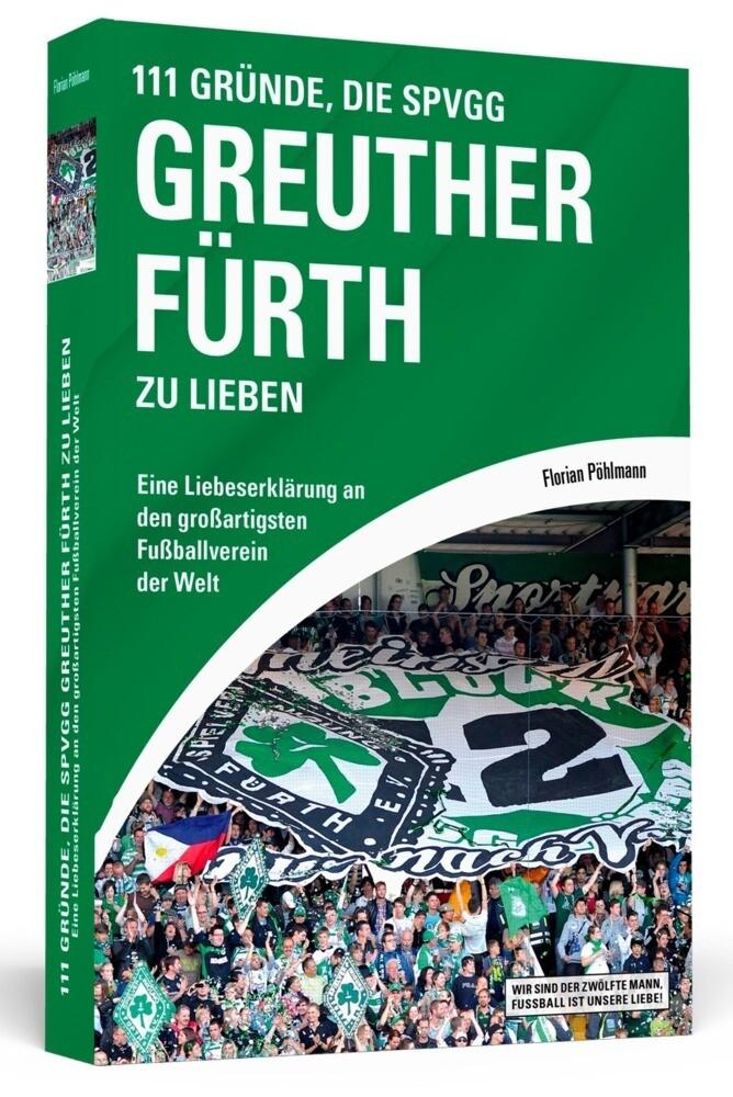 111 Gründe, die SpVgg Greuther Fürth zu lieben als Buch von Florian Pöhlmann