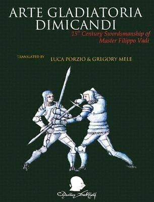 Arte Gladitoria Dimicandi: 15th Century Swordsmanship of Master Filippo Vadi als Buch
