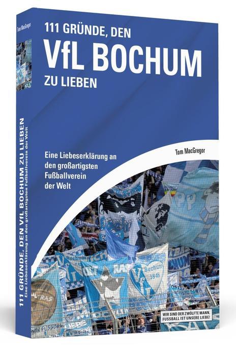 111 Gründe, den VfL Bochum zu lieben als Buch von Tom MacGregor