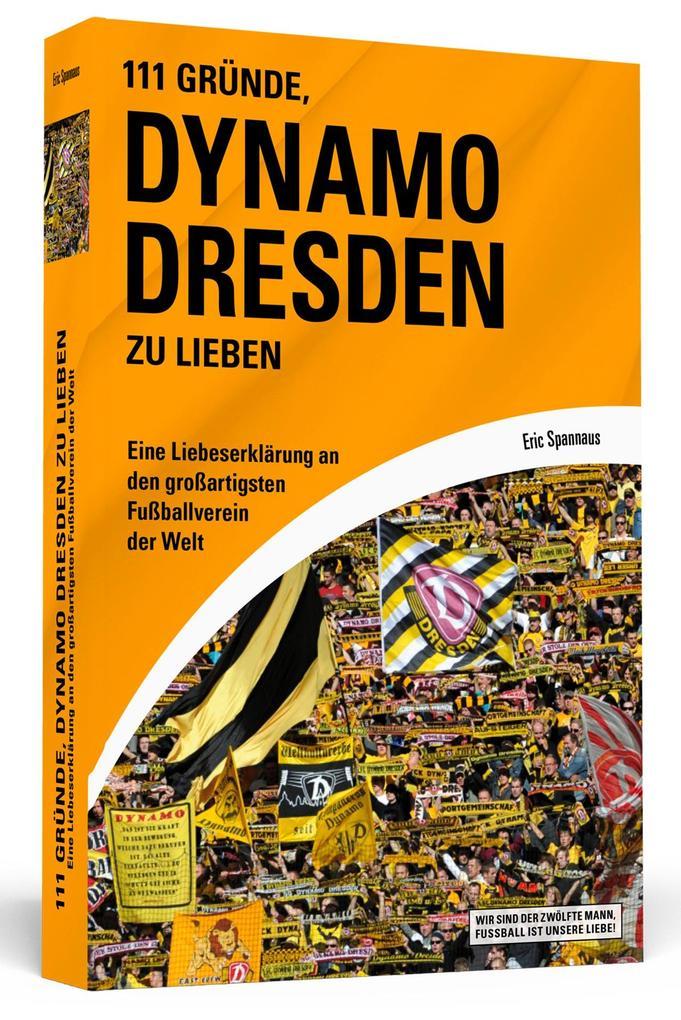 111 Gründe, Dynamo Dresden zu lieben als Buch von Eric Spannaus