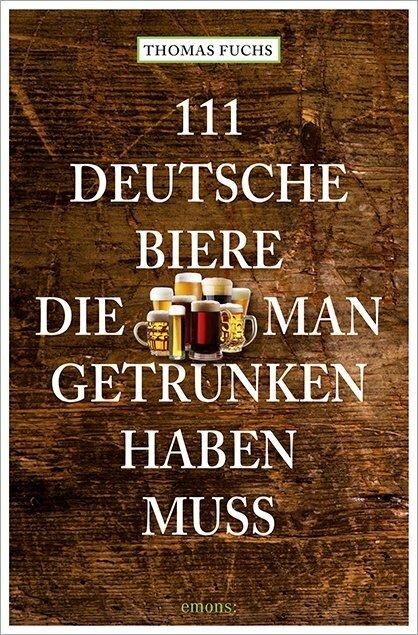111 Deutsche Biere, die man getrunken haben muss als Taschenbuch