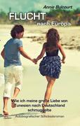 Flucht nach Europa - Wie ich meine große Liebe von Tunesien nach Deutschland schmuggelte - Autobiografischer Schicksalsroman