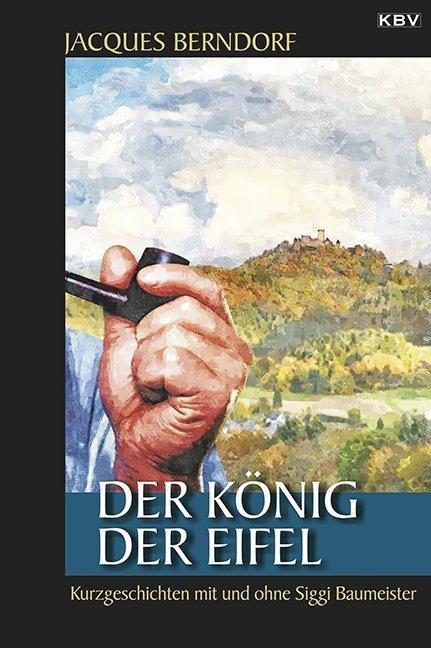 Der König der Eifel als Taschenbuch von Jacques...