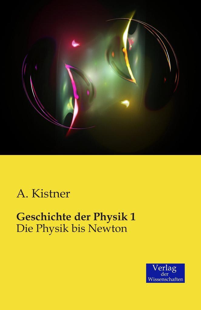 Geschichte der Physik 1 als Buch von A. Kistner