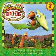 Der Dino-Zug 03: Buddys Club / Frisch geschlüpft / Der Spinosaurus