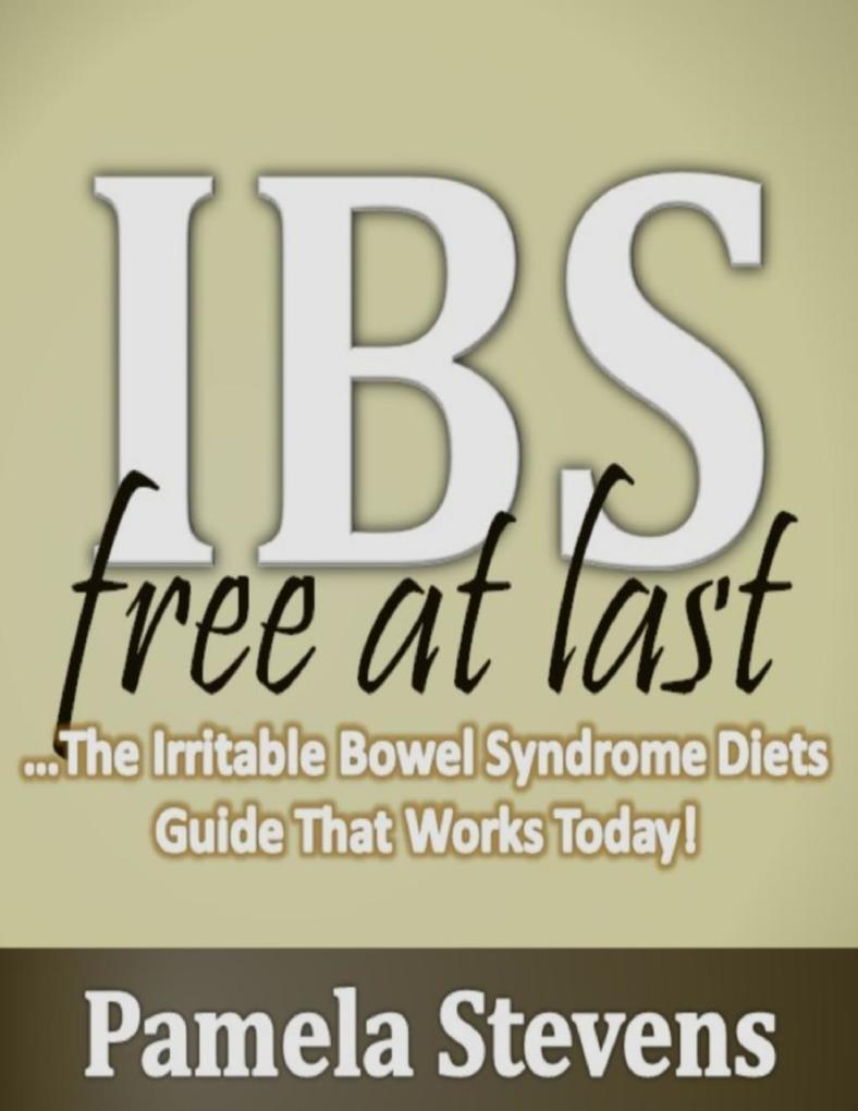 Irritable Bowel Syndrome Free At Last: The Irri...