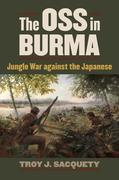 The OSS in Burma: Jungle War Against the Japanese