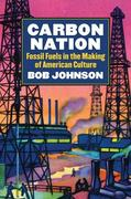 Carbon Nation: Fossil Fuels in the Making of American Culture