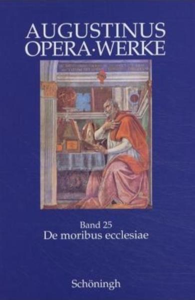 De moribus ecclesiae catholicae et de moribus Manichaeorum. Antimanichäische Schriften als Buch