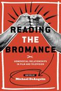Reading the Bromance: Homosocial Relationships in Film and Television