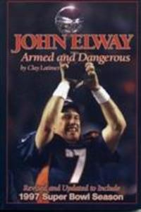 John Elway: Armed & Dangerous: Revised and Updated to Include 1997 Super Bowl Season als Taschenbuch