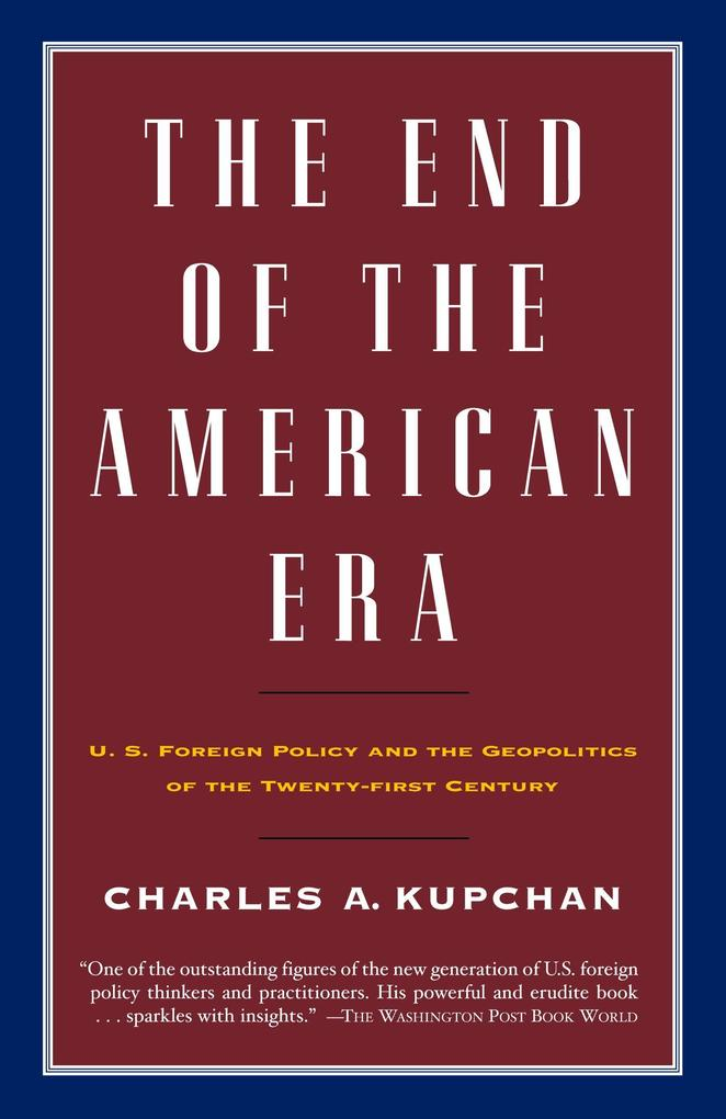 The End of the American Era: U.S. Foreign Policy and the Geopolitics of the Twenty-First Century als Taschenbuch