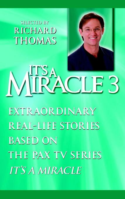 "It's a Miracle 3: Extraordinary Real-Life Stories Based on the Pax TV Series ""It's a Miracle"" als Taschenbuch"