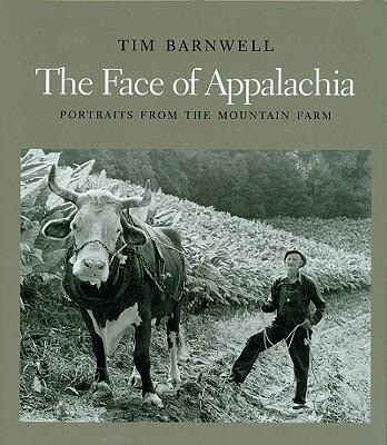 The Face of Appalachia: Portraits from the Mountain Farm als Buch