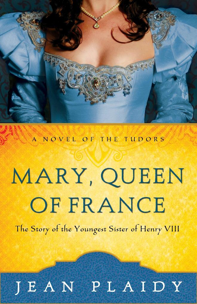 Mary, Queen of France: The Story of the Youngest Sister of Henry VIII als Taschenbuch