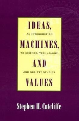 Ideas, Machines, and Values: An Introduction to Science, Technology, and Society Studies als Buch